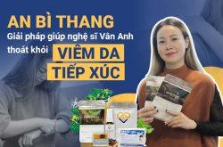 An Bì Thang giúp nghệ sĩ Vân Anh thoát khỏi viêm da tiếp xúc