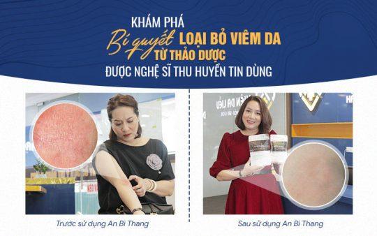 Diễn viên Thu Huyền trước và sau điều trị bệnh với An Bì Thang